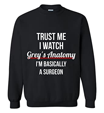 Amazon.com: Trust Me I Watch Grey\'s Anatomy I\'m Basically a Surgeon ...