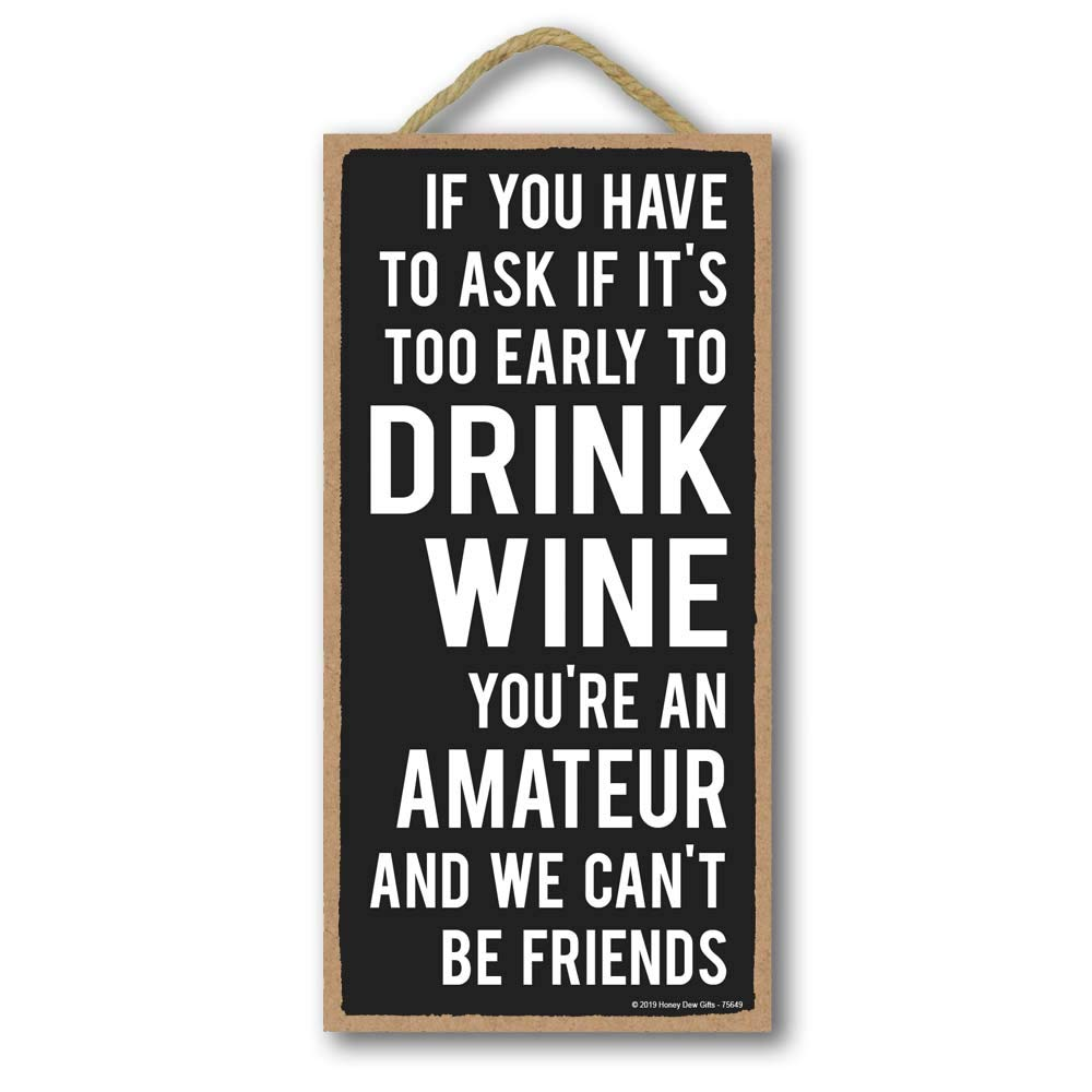 Honey Dew Gifts Drinking Sign, Too Early to Drink Wine 5 inch by 10 inch Hanging Wall Art, Decorative Wood Sign Funny Home Decor