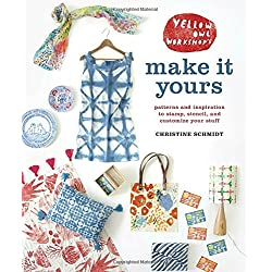 Yellow Owl Workshop's Make It Yours: Patterns and Inspiration to Stamp, Stencil, and Customize Your Stuff