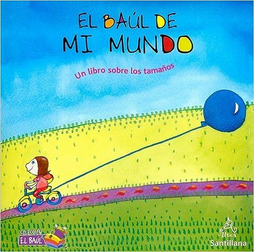 Descargar ebooks completos de google El Baul de Mi Mundo: Un Libro Sobre Los Tamanos (Coleccion El Baul: Desde 1 Anos) 1603962468 in Spanish CHM