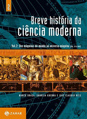 Breve história da ciência moderna - vol.2: Das máquinas do mundo ao Universo-máquina (séc. XV a XVII)