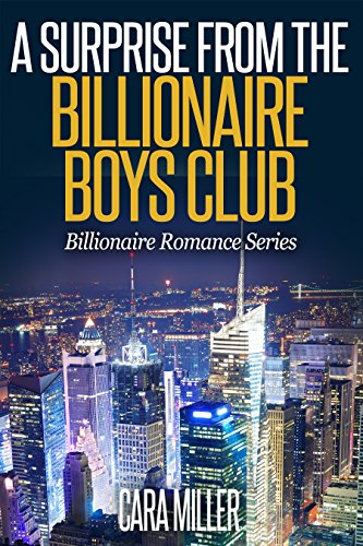 A Surprise from the Billionaire Boys Club (Billionaire Romance Series Book - Boys Club New Billionaire