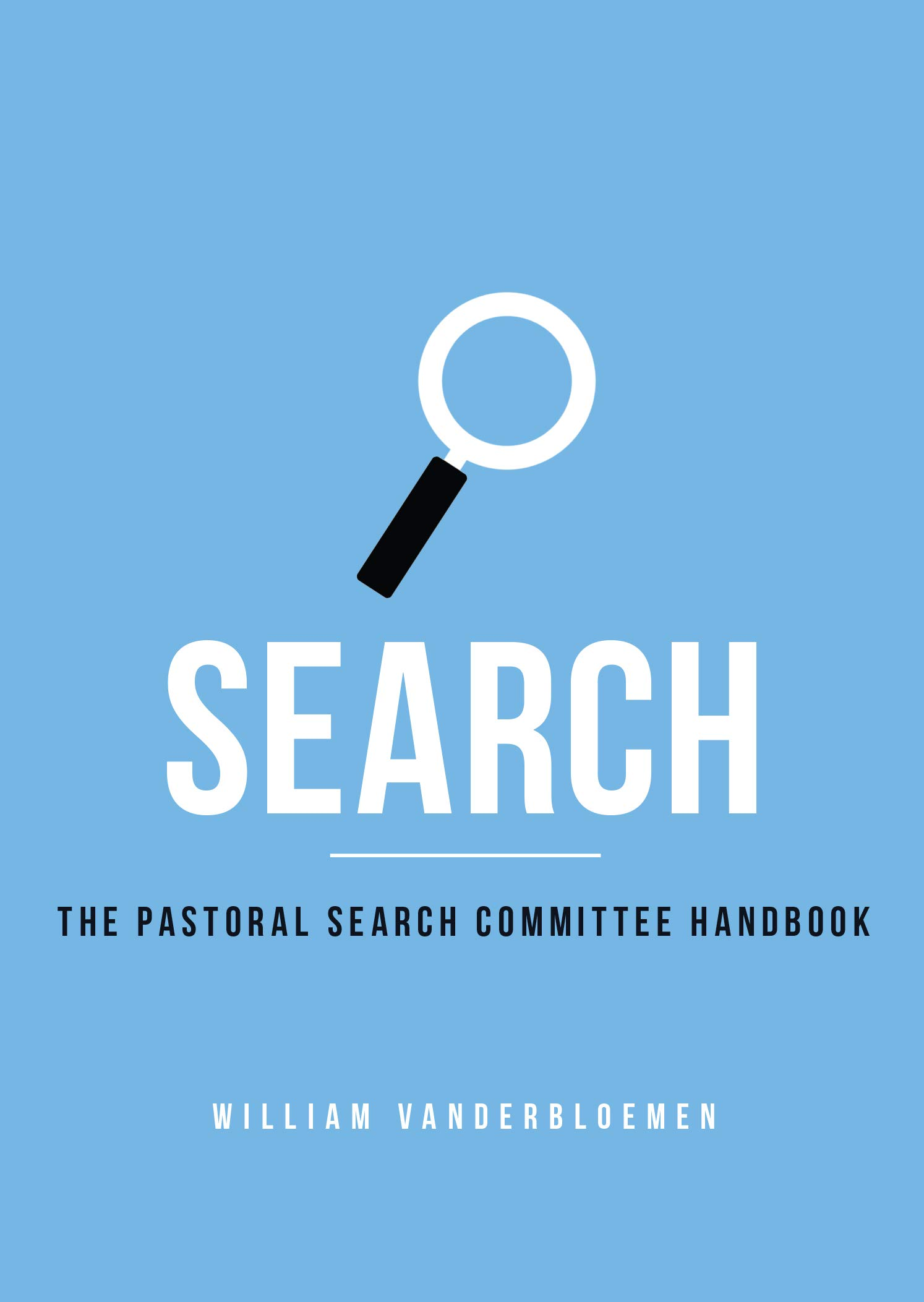 Search: The Pastoral Search Committee Handbook: William