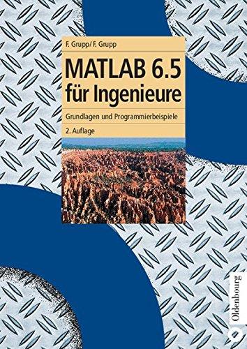 MATLAB 6.5 für Ingenieure: Grundlagen und Programmierbeispiele (Oldenbourg Lehrbücher für Ingenieure)