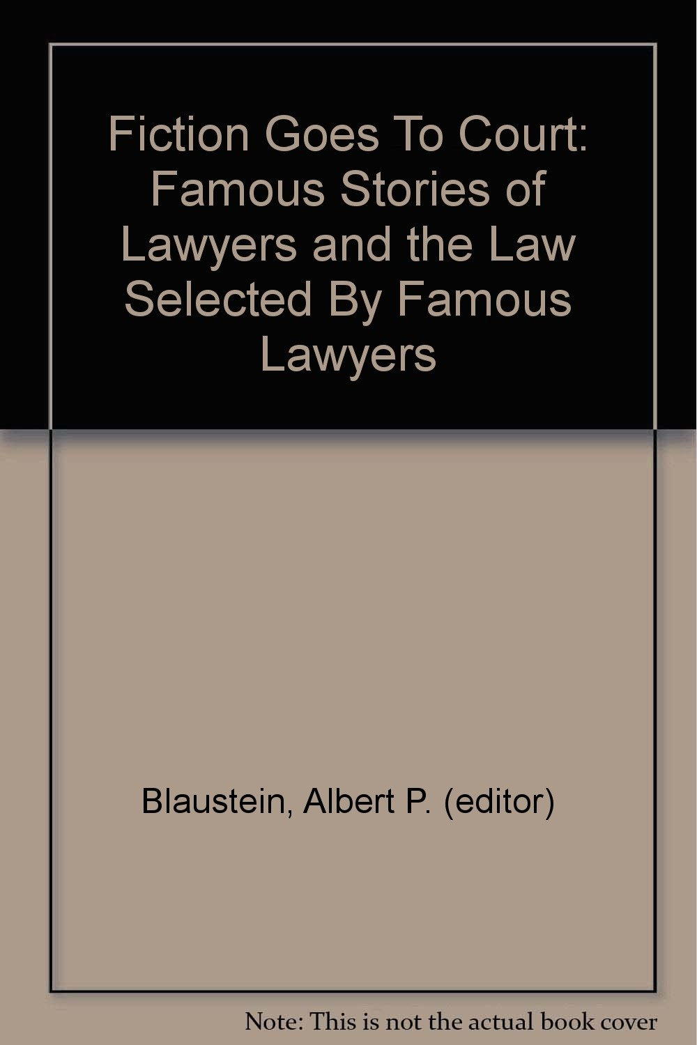 Fiction Goes To Court: Famous Stories of Lawyers and the Law