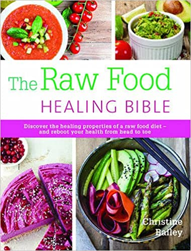The raw food healing bible discover the healing properties of a the raw food healing bible discover the healing properties of a raw food dietand reboot your health from head to toe amazon christine bailey forumfinder Images