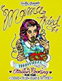 Mama Tried: Traditional Italian Cooking for the Screwed, Crude, Vegan, and Tattooed (Vegan Cookbooks)