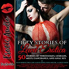 Fifty Stories of Lewd Erotica: 50 Stories of Threesomes, Lesbians, MILFs, Gangbangs, and Anal Sex Audiobook by Ellie North, Lora Lane, Riley Davis, Sofia Miller, Kaylee Jones Narrated by Kelly Morgan, Concha di Pastoro, Sophia Chambers, Felicity Knight, D. Rampling, Sierra Kline