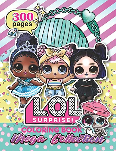 L.O.L. Surprise! Coloring Book: MEGA COLLECTION: Over 300 Jumbo Coloring Pages (The Biggest and Best)