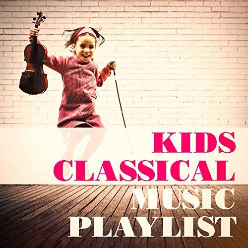 Kids Classical Music Playlist