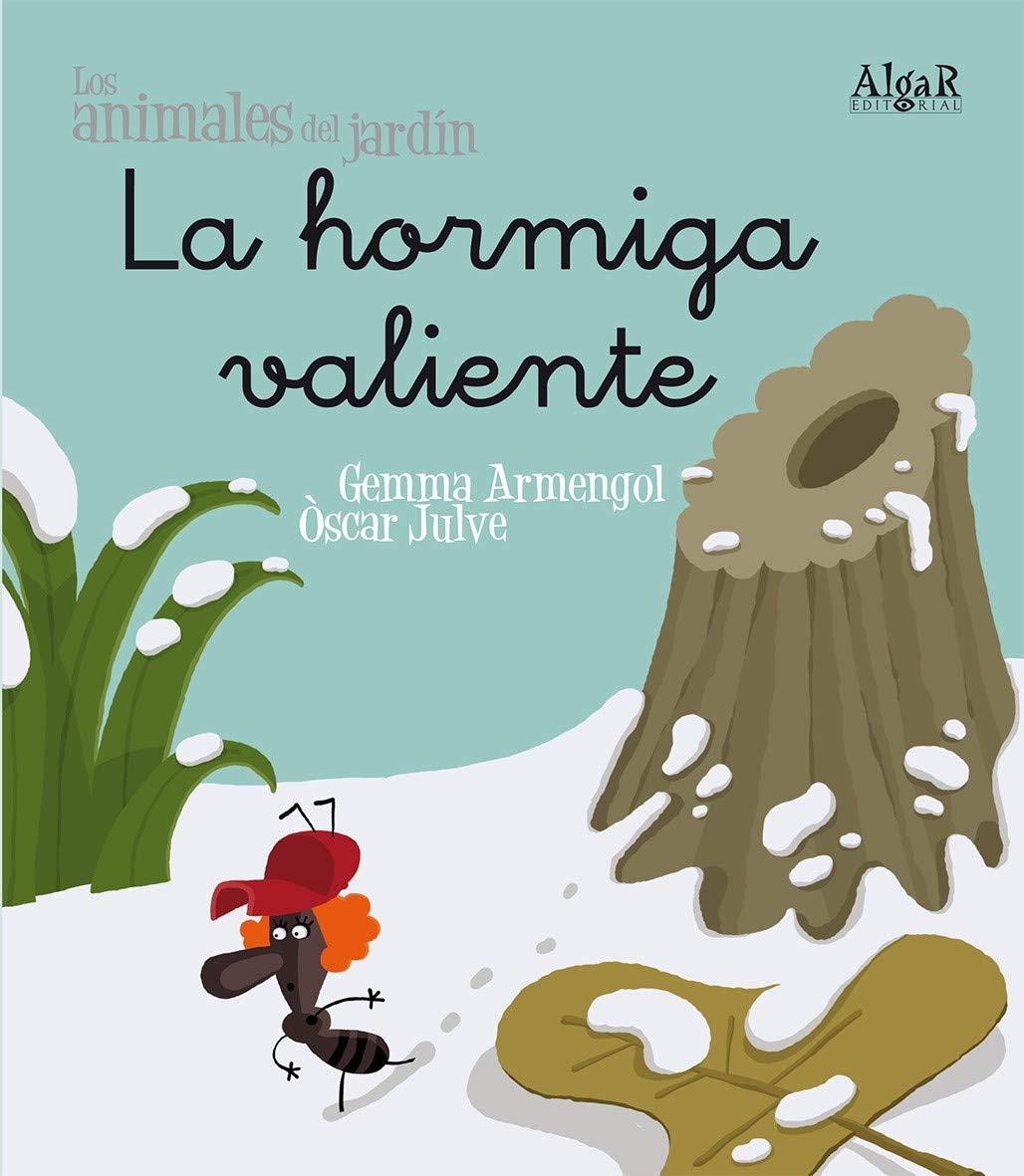 La hormiga valiente: 5 (Los animales del jardín): Amazon.es: Armengol i Morell, Gemma, Julve Gil, Òscar: Libros