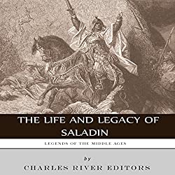 Legends of the Middle Ages: The Life and Legacy of Saladin