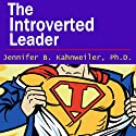 The Introverted Leader: Building on Your Quiet Strength Audiobook by Jennifer Kahnweiler Narrated by Jennifer Kahnweiler