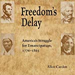 Freedom's Delay: America's Struggle for Emancipation, 1776-1865 | Allen Carden