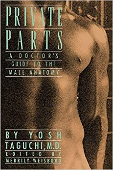 Book Private Parts: A Doctor's Guide to the Male Anatomy by Yosh Taguchi (1989-04-29)