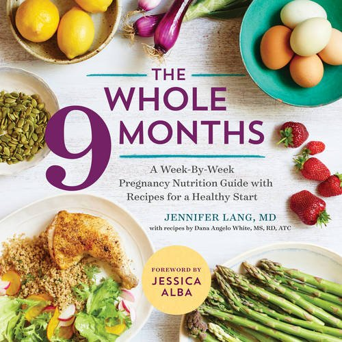 The Whole 9 Months: A Week-By-Week Pregnancy Nutrition Guide with Recipes for a Healthy Start [Jennifer Lang MD - Dana Angelo White MS  RD] (Tapa Blanda)