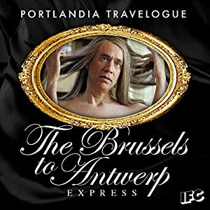 FREE: Portlandia Travelogue: The Brussels to Antwerp Express Audiobook