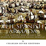 The Spanish Armada: The History and Legacy of Spain's Notorious Naval Debacle | Charles River Editors,Jesse Harasta