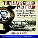 'They Have Killed Papa Dead!': The Road to Ford's Theatre, Abraham Lincoln's Murder, and the Rage for Vengeance Audiobook by Anthony S. Pitch Narrated by Milton Bagby