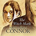 The Witch Mark Audiobook by Alexandra Connor Narrated by Alexandra Connor