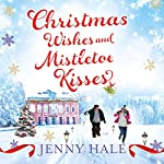 Christmas Wishes & Mistletoe Kisses: A Feel Good Christmas Romance Novel | Jenny Hale
