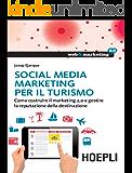 Social Media Marketing per il turismo: Come costruire il marketing 2.0 e gestire la reputazione della destinazione
