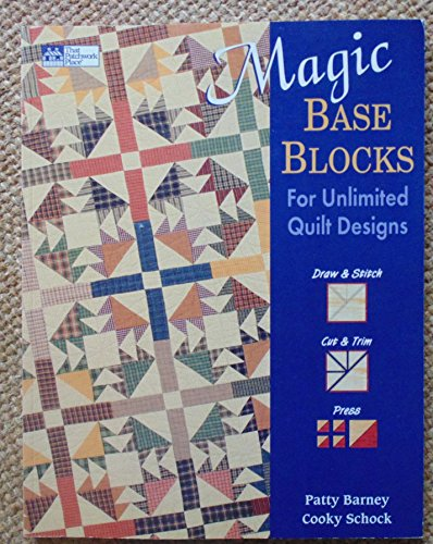 Magic Base Blocks for Unlimited Quilt Designs ()