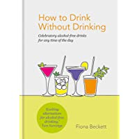 How to Drink without Drinking: Celebratory alcohol-free drinks for any time of the...