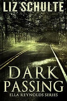 Dark Passing (The Ella Reynolds Series Book 2) by [Schulte, Liz]