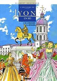 L'histoire de Lyon en BD, Tome 2 : De la Renaissance à la Révolution par Gilbert Bouchard