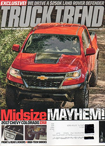 Truck Trend March April Magazine The Pickup And SUV Authority MIDSIZE MAYHEM 2017 CHEVY COLORADO ZR2 FRONT & REAR LOCKERS + HIGH-TECH SHOCKS Rxclusive: We Drive A $250K Land Rover Defender