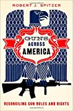 Guns Across America : Reconciling Gun Rules and Rights, Spitzer, Robert, 019022858X