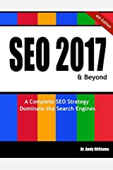 SEO 2017 & Beyond: A Complete SEO Strategy - Dominate the Search Engines! Paperback