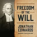 Freedom of the Will Audiobook by Jonathan Edwards Narrated by Bob Souer
