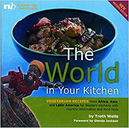 The world in your kitchen vegetarian recipes from africa asia and the world in your kitchen vegetarian recipes from africa asia and latin america for western kitchens troth wells 9781904456209 books amazon forumfinder Images