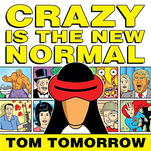 Crazy Is The New Normal Kindle Edition By Tom Tomorrow Humor