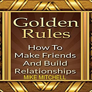 Golden Rules: How to Make Friends and Build Relationships Audiobook