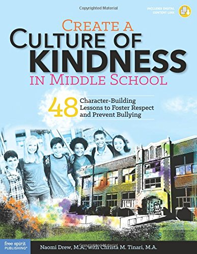 Create a Culture of Kindness in Middle School: 48 Character-Building Lessons to Foster Respect and Prevent Bullying