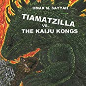 Tiamatzilla vs. the Kaiju Kongs, Book 2: Dragon Legends, Volume 1 | Mr Omar M Sayyah