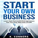 Start Your Own Business: Learn How Successful Entrepreneurs Can Turn Any Idea into a Profit Audiobook by K. Connors Narrated by  Stephen Strader, The Voice Ranger