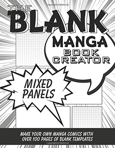 The Blank Manga Book Creator: Mixed Panels: Make Your Own Manga Comics with over 100 Pages of Blank Comic Strip Templates (Blank Comic Books Collection)