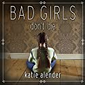 Bad Girls Don't Die: Bad Girls Don't Die Series, Book 1 Audiobook by Katie Alender Narrated by Johanna Parker