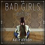 Bad Girls Don't Die: Bad Girls Don't Die Series, Book 1 | Katie Alender