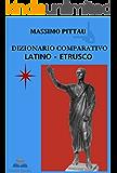 DIZIONARIO COMPARATIVO LATINO - ETRUSCO (STUDI ETRUSCHI Vol. 5)