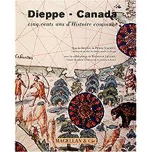 Dieppe-Canada :cinq cents ans d'histoire commune