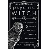 Psychic Witch: A Metaphysical Guide to Meditation, Magick & Manifestation
