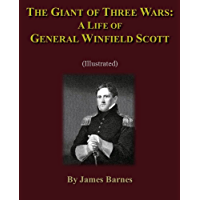 The Giant of Three Wars (Illustrated): A Life of General Winfield Scott