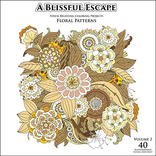 A Blissful Escape - Vol. 2 - Floral Patterns Stress Relief Adult Coloring Books for Relaxation …