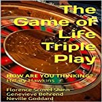 The Game of Life Triple Play: How Are You Thinking? | Florence Scovel Shinn,Genevieve Behrend,Neville Goddard,Hillary Hawkins