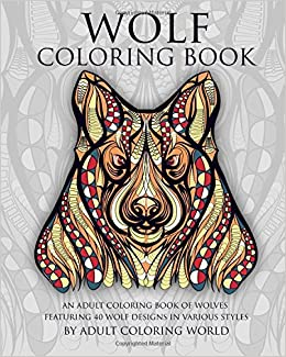 amazoncom wolf coloring book an adult coloring book of wolves featuring 40 wolf designs in various styles animal coloring books for adults volume 1 - Wolf Coloring Book